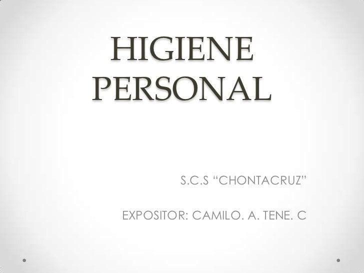 "HIGIENEPERSONAL          S.C.S ""CHONTACRUZ"" EXPOSITOR: CAMILO. A. TENE. C"