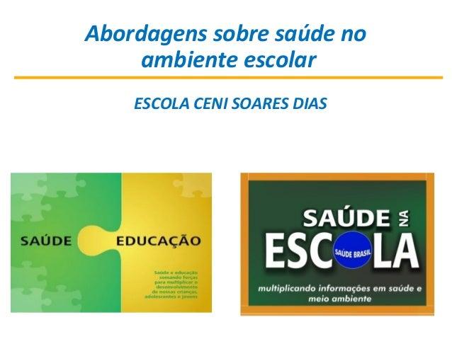 Abordagens sobre saúde no ambiente escolar ESCOLA CENI SOARES DIAS