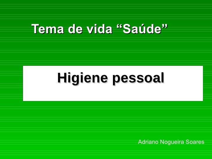"""Higiene pessoal   Tema de vida """"Saúde"""" Adriano Nogueira Soares"""