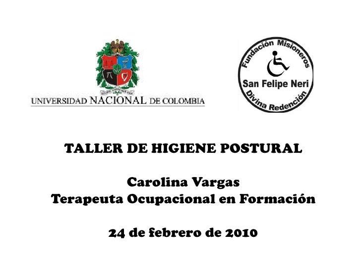 TALLER DE HIGIENE POSTURAL<br />Carolina Vargas<br />Terapeuta Ocupacional en Formación<br />24 de febrero de 2010<br />