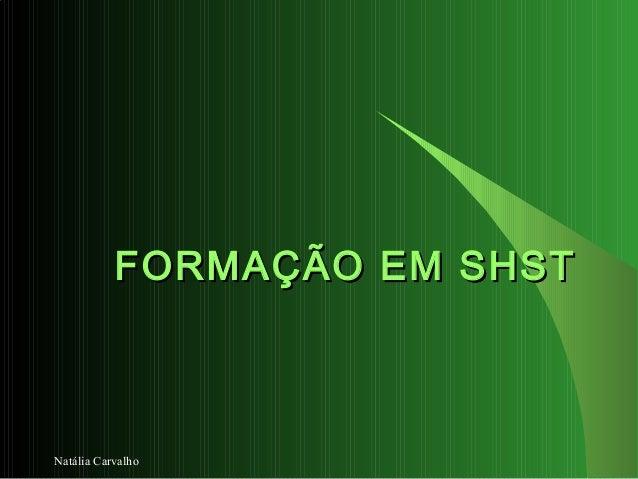 Natália Carvalho FORMAÇÃO EM SHSTFORMAÇÃO EM SHST