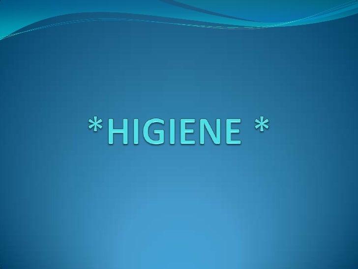 *HIGIENE *<br />
