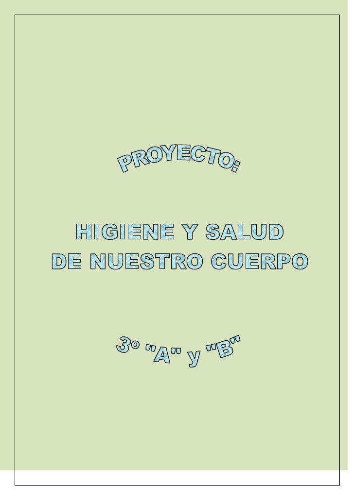 """NOMBRE DEL PROYECTO: """"HIGIENE Y SALUDDE NUESTRO CUERPO""""Grupo de trabajo: Alumnos           de 3º """"A"""" y """"B""""Docentes a cargo..."""