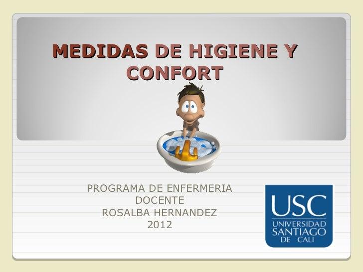 MEDIDAS DE HIGIENE Y     CONFORT  PROGRAMA DE ENFERMERIA         DOCENTE    ROSALBA HERNANDEZ           2012