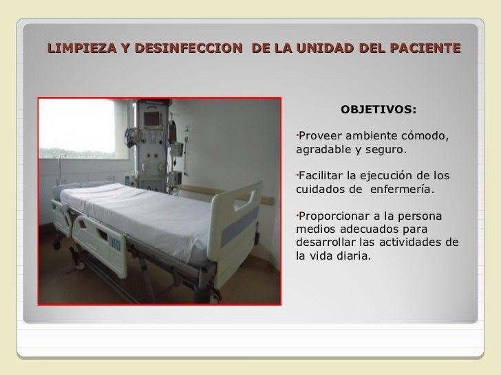 LIMPIEZA Y DESINFECCION DE  LA UNIDAD DEL PACIENTE       INDICACIONESDiariamente en lasmañanas (rutina).Cuando el pacien...