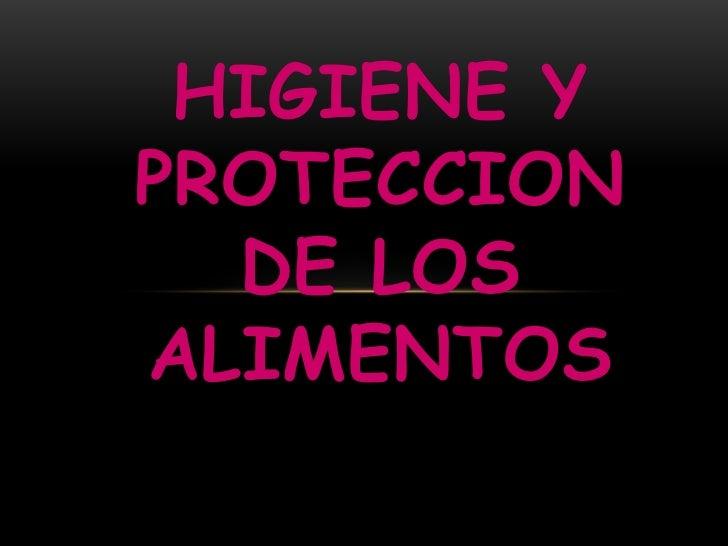 HIGIENE Y PROTECCION DE LOS ALIMENTOS<br />