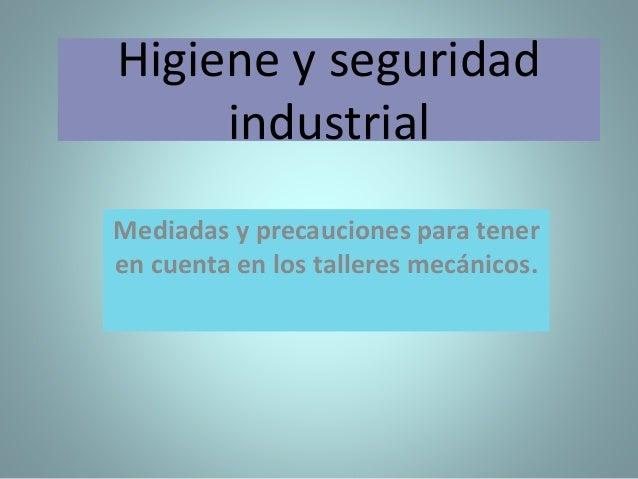 Higiene y seguridad industrial Mediadas y precauciones para tener en cuenta en los talleres mecánicos.