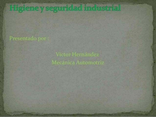 Presentado por :  Víctor Hernández  Mecánica Automotriz