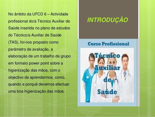 No âmbito da UFCD 6 – Actividade profissional do/a Técnico Auxiliar de Saúde inserida no plano de estudos do Técnico/a Aux...
