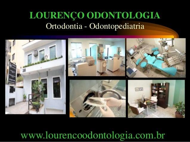 LOURENÇO ODONTOLOGIA     Ortodontia - Odontopediatriawww.lourencoodontologia.com.br