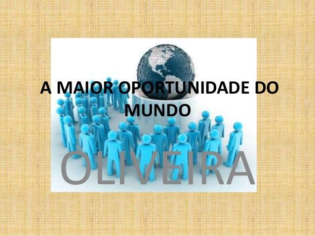 A MAIOR OPORTUNIDADE DO MUNDO OLIVEIRA