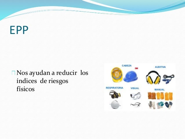 EPP  Nos ayudan a reducir los  índices de riesgos  físicos