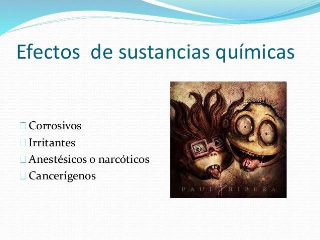 Efectos de sustancias químicas  Corrosivos  Irritantes  Anestésicos o narcóticos  Cancerígenos
