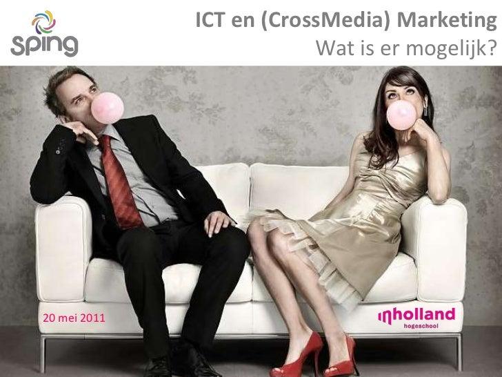 ICT en (CrossMedia) MarketingWat is er mogelijk?<br />20 mei 2011<br />