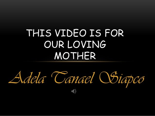 THIS VIDEO IS FOR     OUR LOVING       MOTHERAdela Tanael Siapco