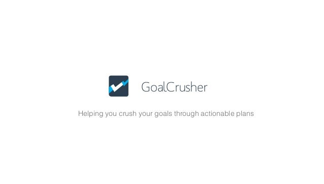 GoalCrusher Helping you crush your goals through actionable plans