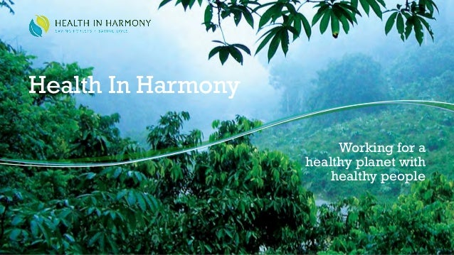 Working for a healthy planet with healthy people Health In Harmony