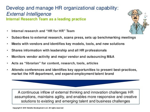 Develop and manage HR organizational capability:  External Intelligence  Internal Research Team as a leading practice  • I...