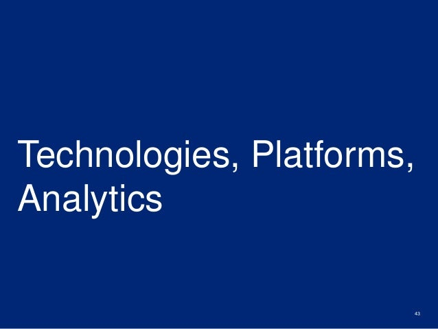 Technologies, Platforms,  Analytics  43