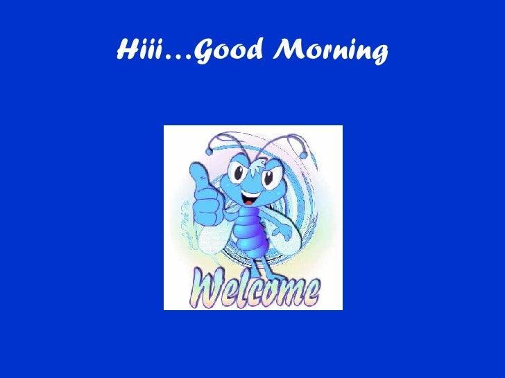 Hiii…Good Morning
