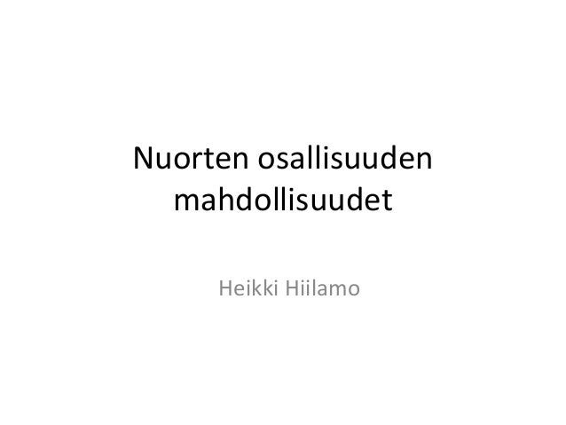 Nuorten osallisuuden mahdollisuudet Heikki Hiilamo