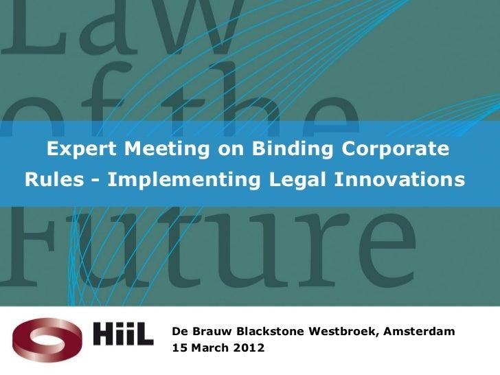Expert Meeting on Binding CorporateRules - Implementing Legal Innovations            De Brauw Blackstone Westbroek, Amster...