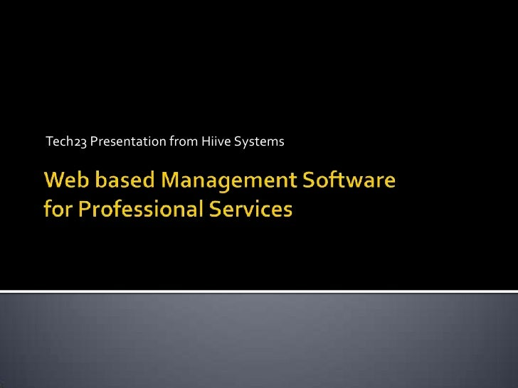 Tech23 Presentation from Hiive Systems<br />Web based Management Softwarefor Professional Services<br />