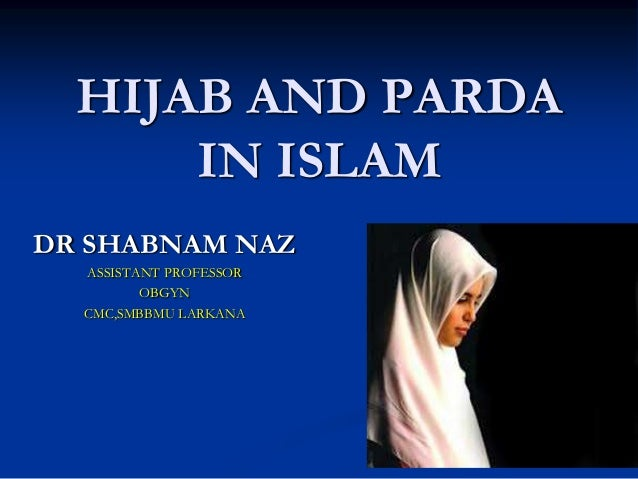 parda in islam The ruling on parda and hijab february 7 this sister and never want to work wear a parda lock myself in my room and never come out as this is her concept of islam.
