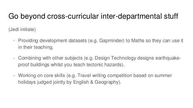 Go beyond cross-curricular inter-departmental stuff (Jedi initiate) - Providing development datasets (e.g. Gapminder) to M...