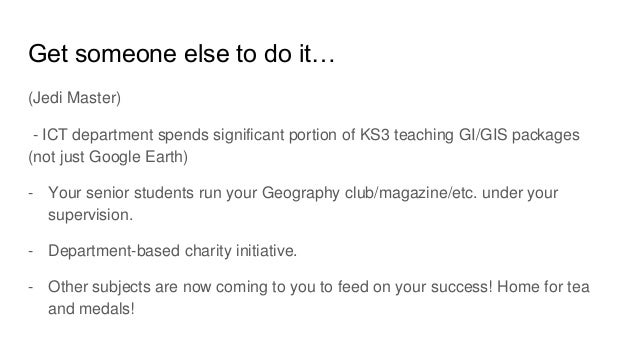 Get someone else to do it… (Jedi Master) - ICT department spends significant portion of KS3 teaching GI/GIS packages (not ...