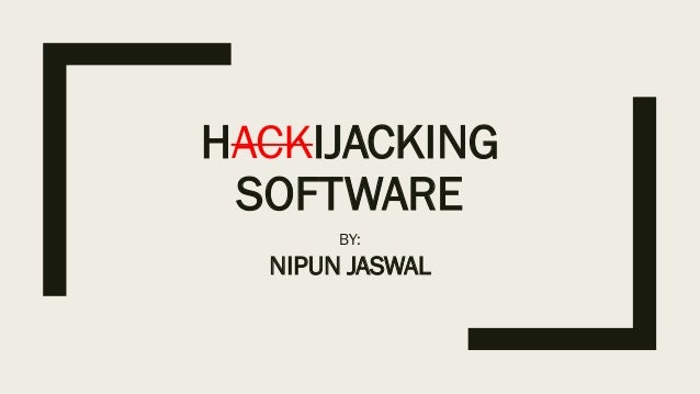 HACKIJACKING SOFTWARE BY: NIPUN JASWAL