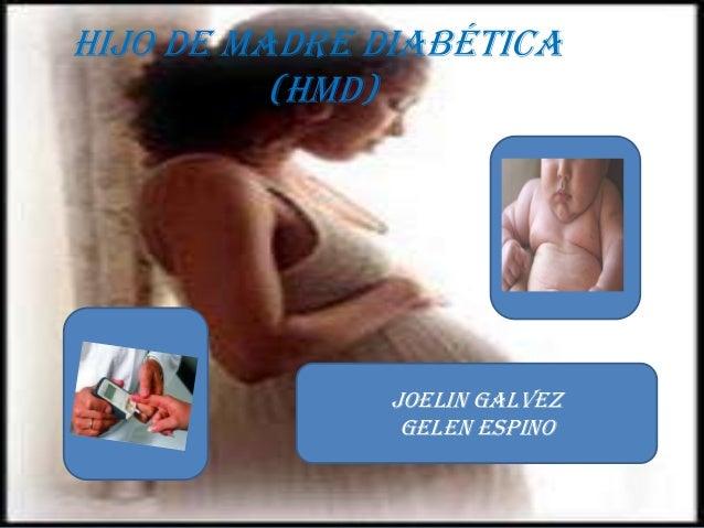 HIJO DE MADRE DIABÉTICA          (HMD)              JOELIN GALVEZ               GELEN ESPINO