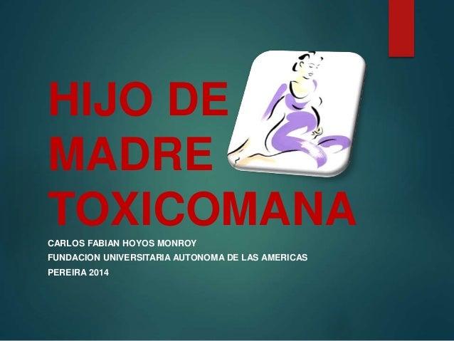 HIJO DE MADRE TOXICOMANACARLOS FABIAN HOYOS MONROY FUNDACION UNIVERSITARIA AUTONOMA DE LAS AMERICAS PEREIRA 2014