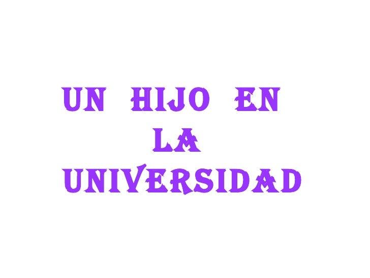 UN  HIJO  EN  LA  UNIVERSIDAD