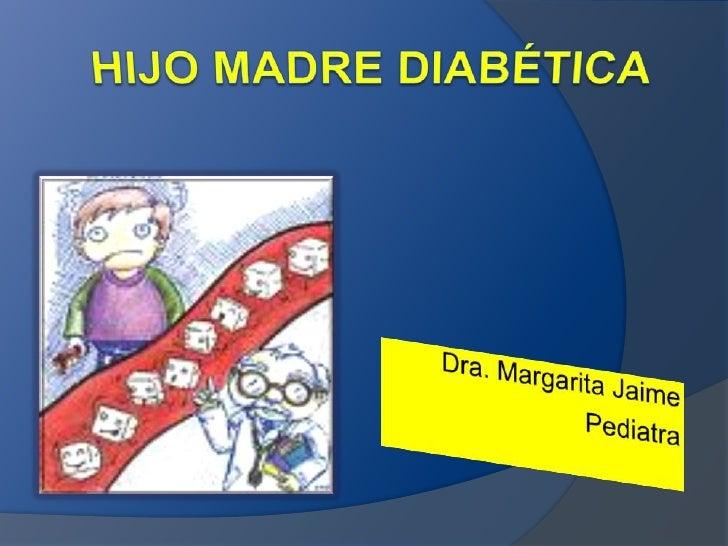 HIJO MADRE DIABÉTICA<br />Dra. Margarita Jaime<br />Pediatra<br />