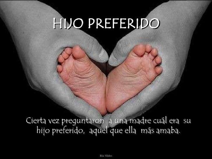 Ria Slides<br />HIJO PREFERIDO<br />Cierta vez preguntaron  a una madre cuál era  su hijo preferido,  aquel que ella  más ...