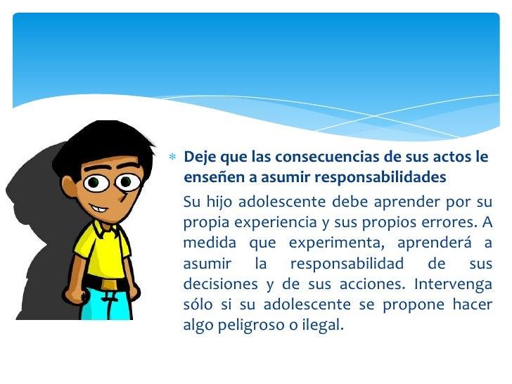 Deje que las consecuencias de sus actos leenseñen a asumir responsabilidadesSu hijo adolescente debe aprender por supropia...