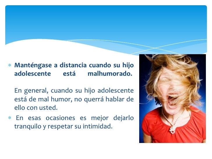 Manténgase a distancia cuando su hijoadolescente   está    malhumorado.En general, cuando su hijo adolescenteestá de mal h...