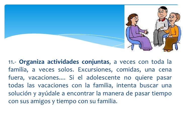 11.- Organiza actividades conjuntas, a veces con toda lafamilia, a veces solos. Excursiones, comidas, una cenafuera, vacac...