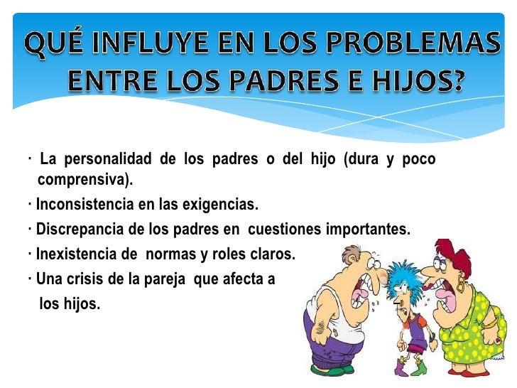 · La personalidad de los padres o del hijo (dura y poco  comprensiva).· Inconsistencia en las exigencias.· Discrepancia de...
