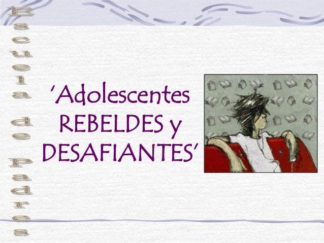 'AdolescentesREBELDES yDESAFIANTES'