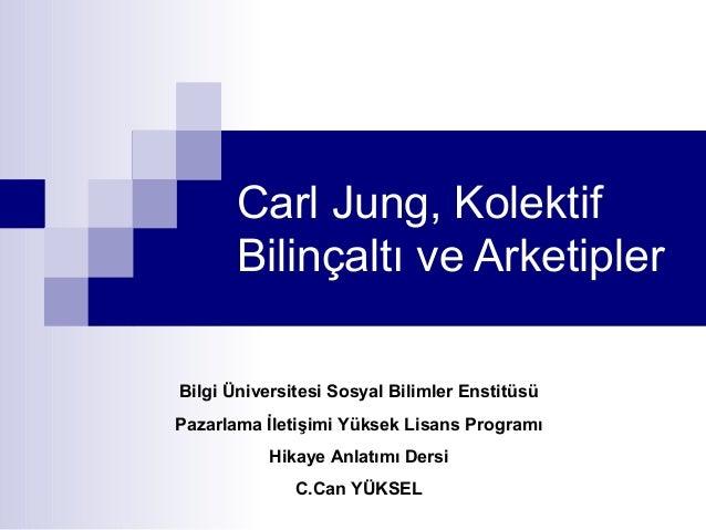 Carl Jung, Kolektif Bilinçaltı ve Arketipler Bilgi Üniversitesi Sosyal Bilimler Enstitüsü Pazarlama İletişimi Yüksek Lisan...