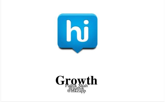 Growth Pathik Shah  @pathik  @hikeapp