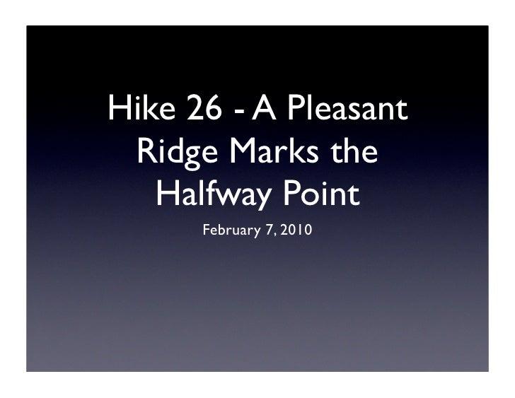 Hike 26 - A Pleasant  Ridge Marks the    Halfway Point       February 7, 2010