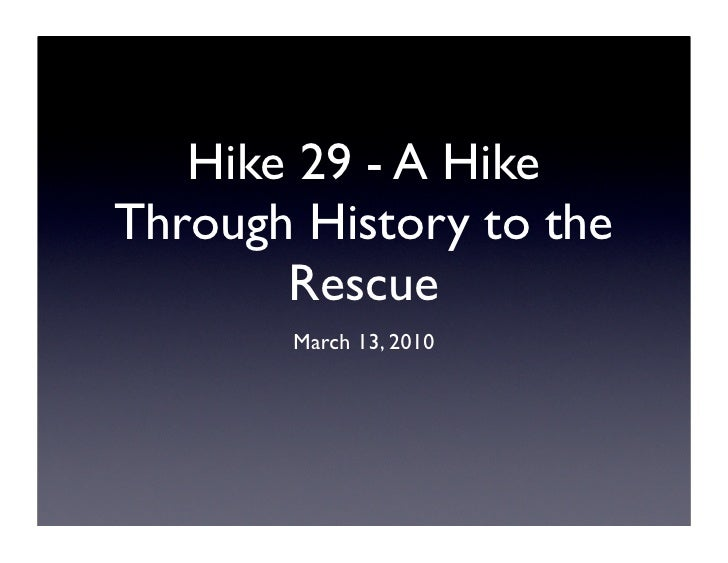 Hike 29 - A Hike Through History to the        Rescue        March 13, 2010