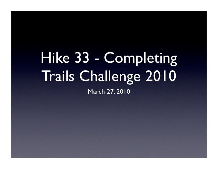 Hike 33 - Completing Trails Challenge 2010        March 27, 2010