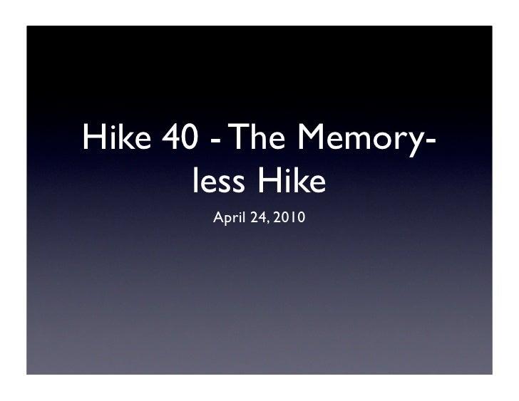 Hike 40 - The Memory-        less Hike        April 24, 2010