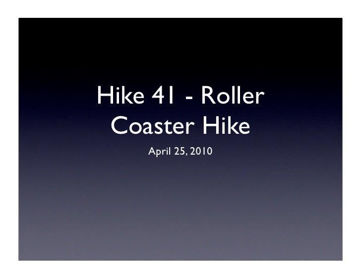 Hike 41 - Roller  Coaster Hike     April 25, 2010