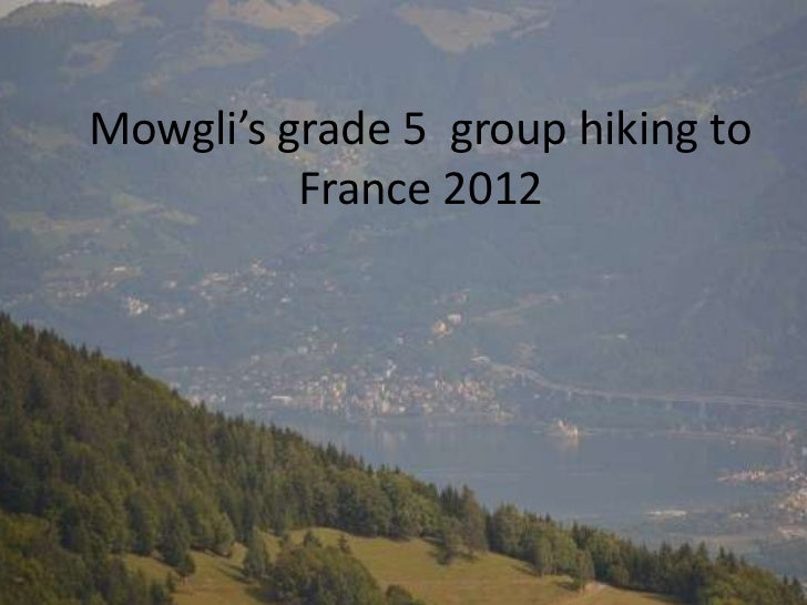 Mowgli's grade 5 group hiking to          France 2012