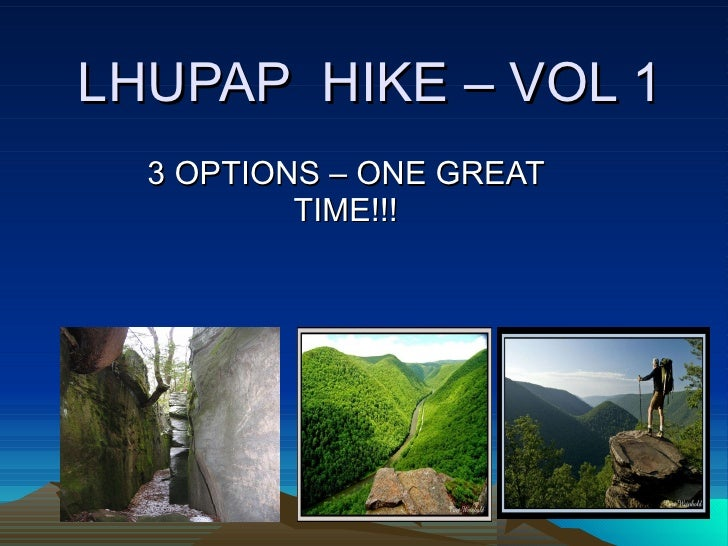 LHUPAP  HIKE – VOL 1 3 OPTIONS – ONE GREAT TIME!!!